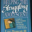 Helping the Struggling Adolescent - teenagers teen teens counselors youth parents book Les Parrott