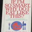 If I'm So Smart Why Do I Eat Like This? by Peter M. Miller