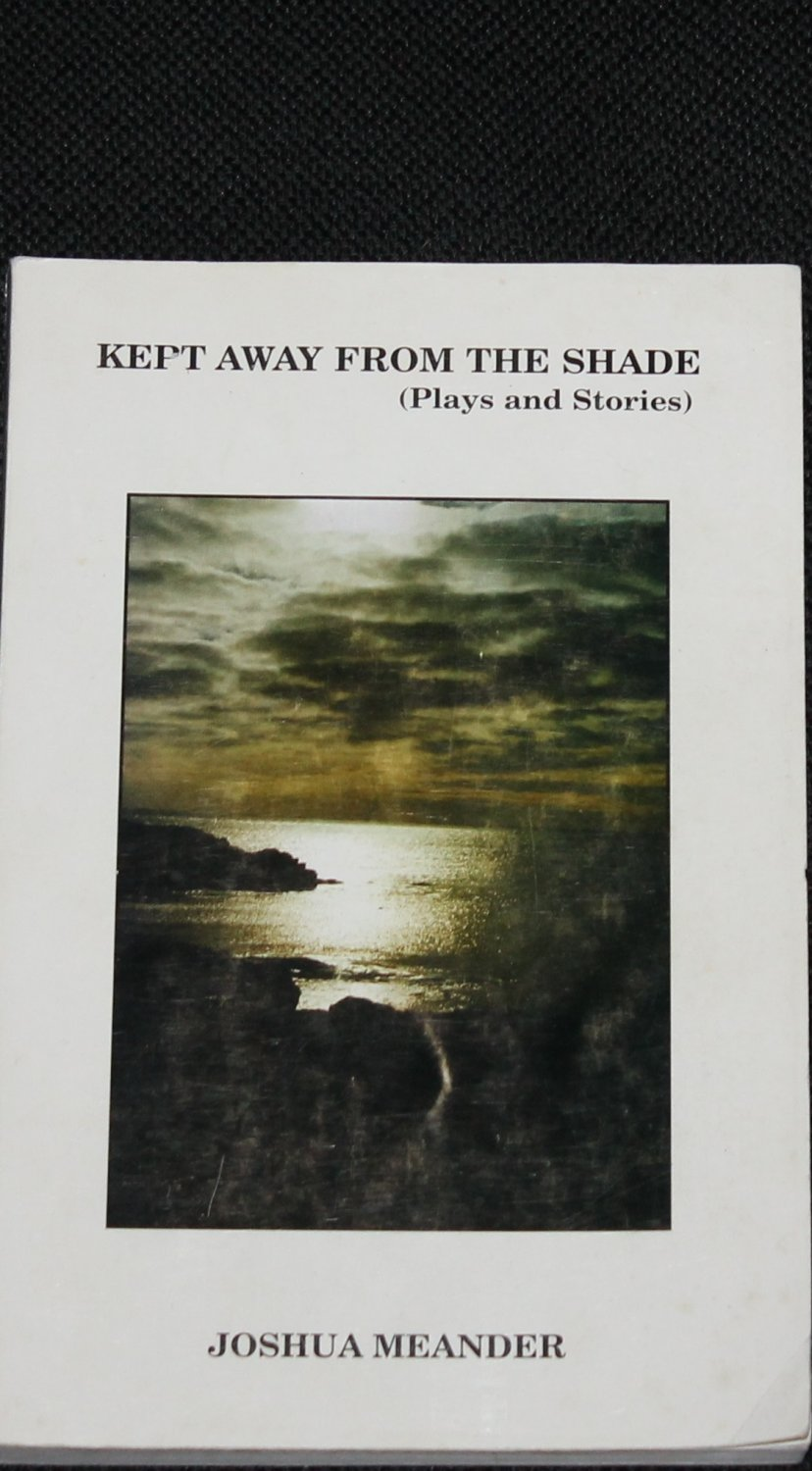 Kept Away From the Shade - Plays and Stories book by Joshua Meander