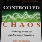 Controlled Chaos Making Sense of Junior High Ministry book by Kurt Johnston