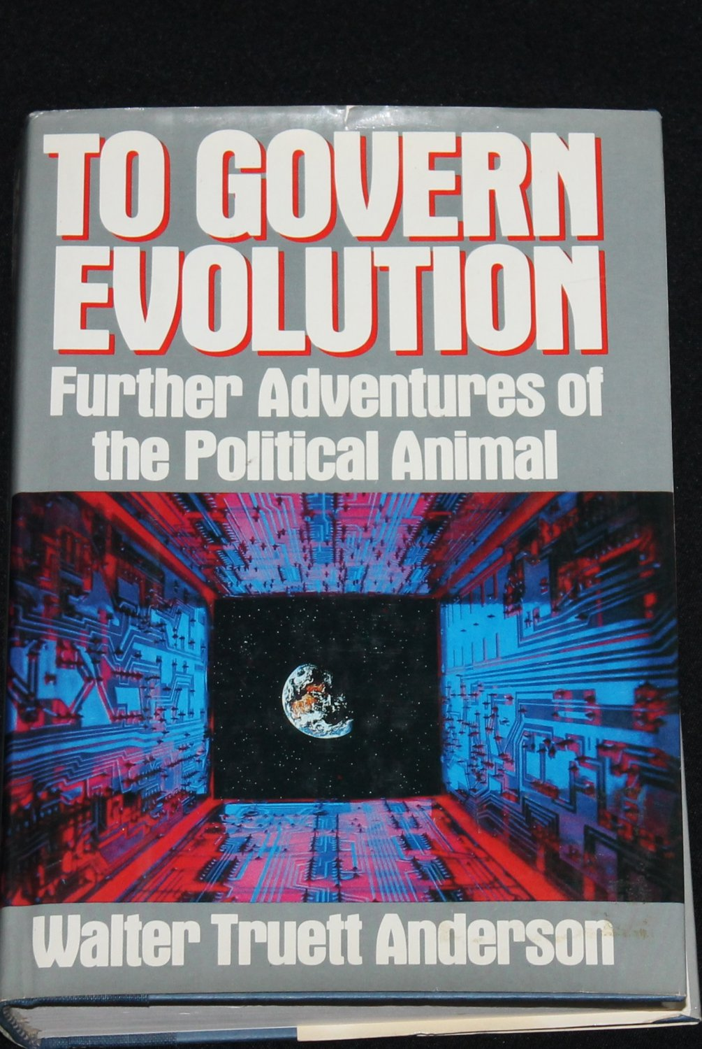 To Govern Evolution - Further Adventures of the Political Animal environment Walker Truett Anderson