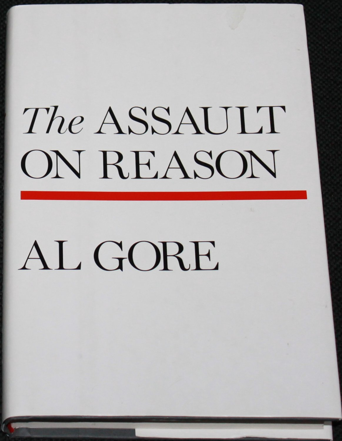 The Assault on Reason by Al Gore - hardcover book