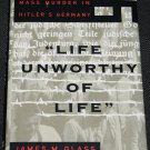 A Life Unworthy of Life by James M. Glass