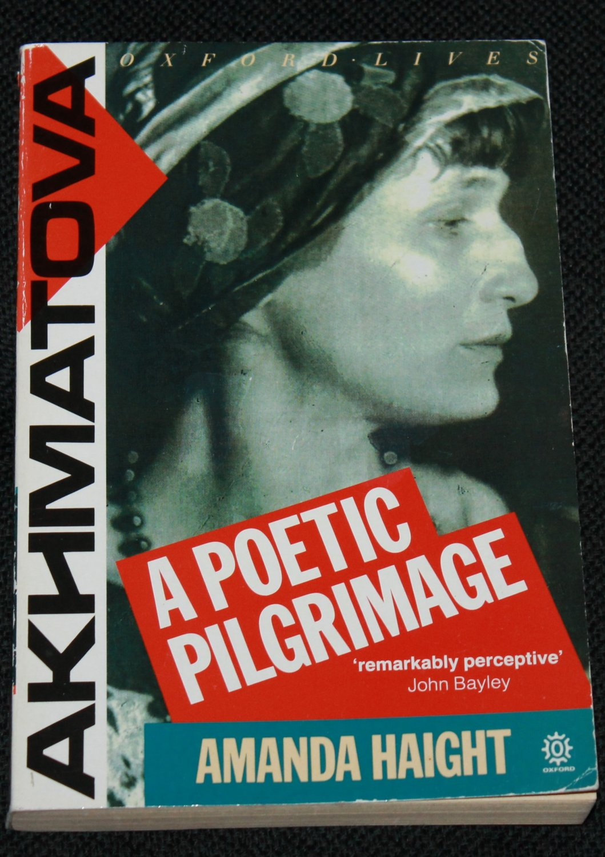 A Poetic Pilgrimage - biography of poet Anna Akhmatova by Amanda Haight