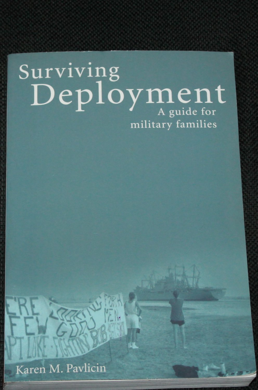 Surviving Deployment A Guide For Military Families by Karen M. Pavlicin