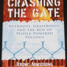 Crashing the Gate Netroots, Grassroots, and the Rise of People-Powered Politics Jerome Armstrong