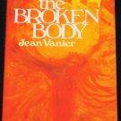 The Broken Body Journey To Wholeness by Jean Vanier