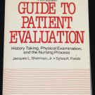 Guide To Patient Evaluation by Jacques L. Sherman, Jr and Sylvia K. Fields Fifth Edition