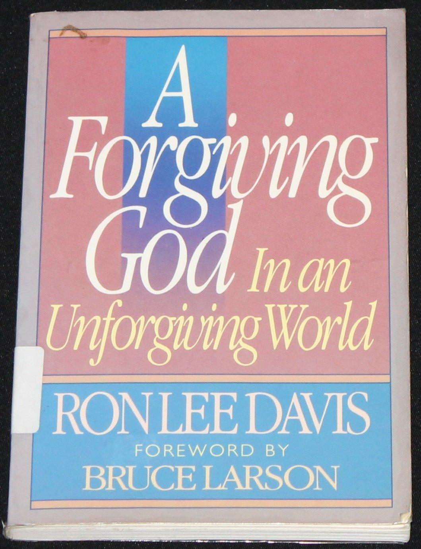 A Forgiving God In An Unforgiving World