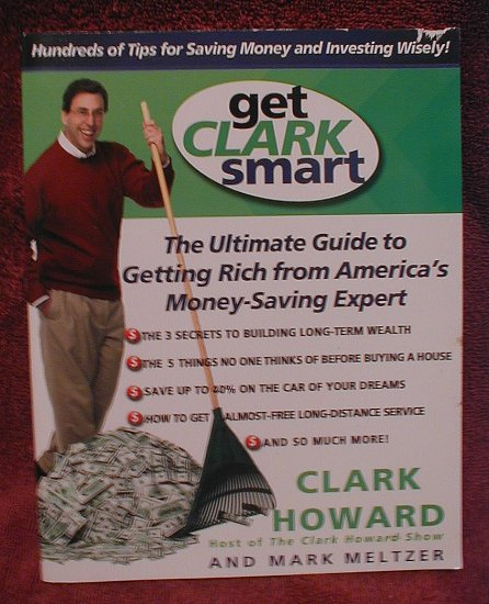 Get Clark Smart: The Ultimate Guide to Getting Rich from America's Money-Saving Expert
