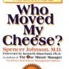 Who Moved My Cheese? An Amazing Way to Deal with Change in Your Work and in Yo..