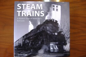 Steam Trains a Modern View of Yesterday's Railroads James P Bell book