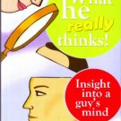 What He Really Thinks!  Insight Into A Guy's Mind