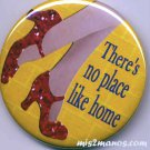 There Is NO Place Like Home Button Badge Red Slippers Pin Back Button Personalized Buttons