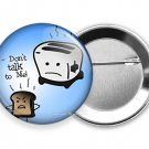 FUNNY QUOTE JOKE DON'T TALK TO ME BECAUSE IT BURNS ME PINBACK PIN BUTTON FLAIR