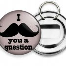 FUNNY JOKE QUOTE I MUST ASK MUSTACHE YOU A QUESTION BEER SODA BOTTLE OPENER RING