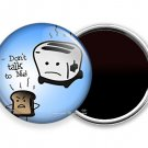 FUNNY QUOTE JOKE DON'T TALK TO ME BECAUSE IT BURNS REFRIGERATOR FRIDGE MAGNETS