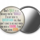 FUNNY QUOTE JOKE DON'T TALK TO ME BECAUSE YOU ARE BORED POCKET HAND HELD MIRROR