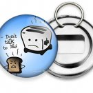 FUNNY QUOTE JOKE DON'T TALK TO ME BECAUSE IT BURNS BEER SODA BOTTLE OPENER RING