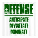 SHOWER CURTAIN | DEFENSE : anticipate, devastate, dominate [green]