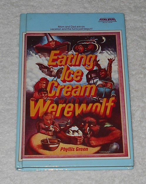 """""""Eating Ice Cream With A Werewolf"""" by Phyllis Green (1985, Dell Publishing; ISBN 0440421829)"""
