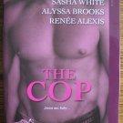 THE COP by Sasha White, Alyssa Brooks, & Renee Alexis