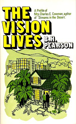 The Vision Lives-A Profile of Mrs Charles E Cowman author of Streams In the Desert by B H Pearson'82