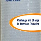 Challenge And Change In American Education by Seymour E. Harris 1965 VINTAGE