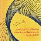 Planning for Effective Utilization of Technology in Education: Edgar L Morphet - David L Jesser 1968