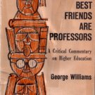 Some Of My Best Friends Are Professors-A Critical Commentary On Higher Education-George Williams '58