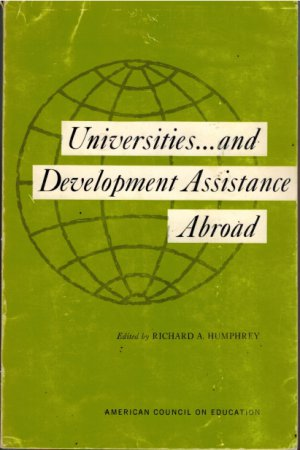 Universities and Development Assistance Abroad-American Council On Education-Richard A Humphrey 1967