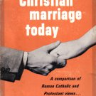Christian Marriage Today: A Comparison Of Roman Catholic And Protestant Views by Mario Colacci 1965