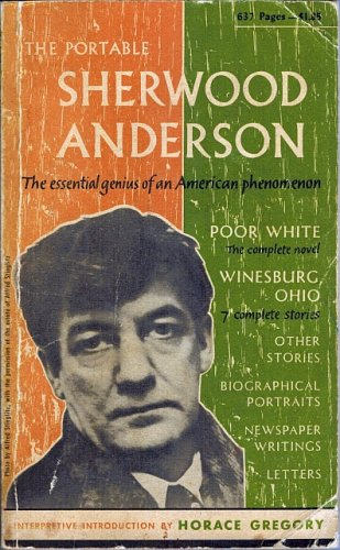 The Portable Sherwood Anderson~essential genius of an American phenomenon Poor White,Winesburg Ohio