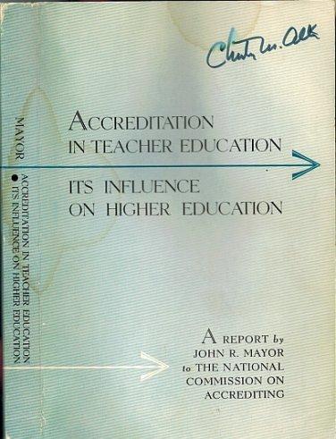 Accreditation In Teacher Education:Its Influence On Higher Education~John R Mayor/Willis G Swartz'65