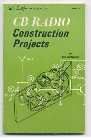 CB Radio Construction Projects By Len Buckwalter. Second Edition