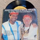 """Julio Iglesias & Willie Nelson """"To All the Girls""""45 RPM"""