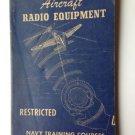 AIRCRAFT RADIO EQUIPMENT 1944 Ed. US NAVY Training Course Book WORLD WAR II