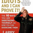 People Are Idiots and I Can Prove It! : The 10 Ways You Are Sabotaging Yourself