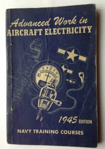 ADVANCED WORK in AIRCRAFT ELECTRICITY 1945 Edition US NAVY Training Course WWII