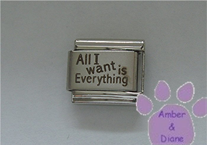 All I want is Everything Laser Italian Charm