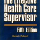 The Effective Health Care Supervisor 5th by Charles McConnell 0763724971