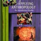 Applying Anthropology: An Introductory Reader / Edition 7 by Aaron Podolefsky 0072566043