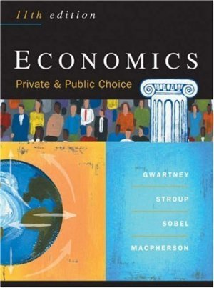 Economics: Private and Public Choice 11th by James D. Gwartney 0324205643