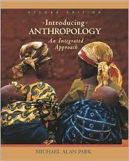 Introducing Anthropology: An Integrated Approach / Edition 2 by Michael A. Park  007284101X
