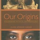 Our Origins: Discovering Physical Anthropology / Edition 1 by Clark Spencer Larsen 0393977374