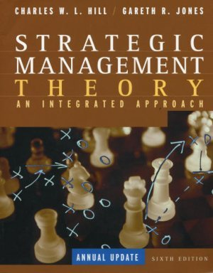 Strategic Management Theory: An Integrated Approach 6th by Charles Hill 0618543716