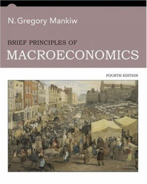 Brief Principles of Macroeconomics 4th by N. Gregory Mankiw 0324236972