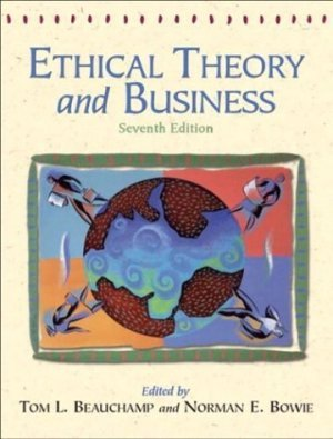 Ethical Theory and Business (7th Edition) Tom L. Beauchamp 0131116320