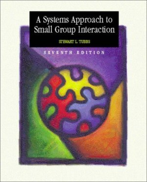 A Systems Approach to Small Group Interaction 7th by Stewart L Tubbs 0072430567