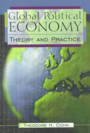 Global Political Economy : Theory and Practice by Theodore H. Cohn 0321011651